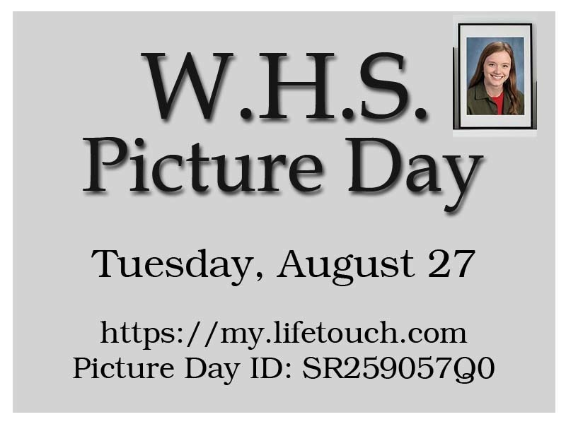 W.H.S. Picture Day Tuesday, August 27